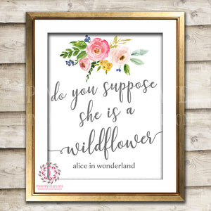 Do You Suppose She Is A Wildflower Alice In Wonderland Disney Quote Posies Boho Nursery Home Decor Wall Art Printable Print