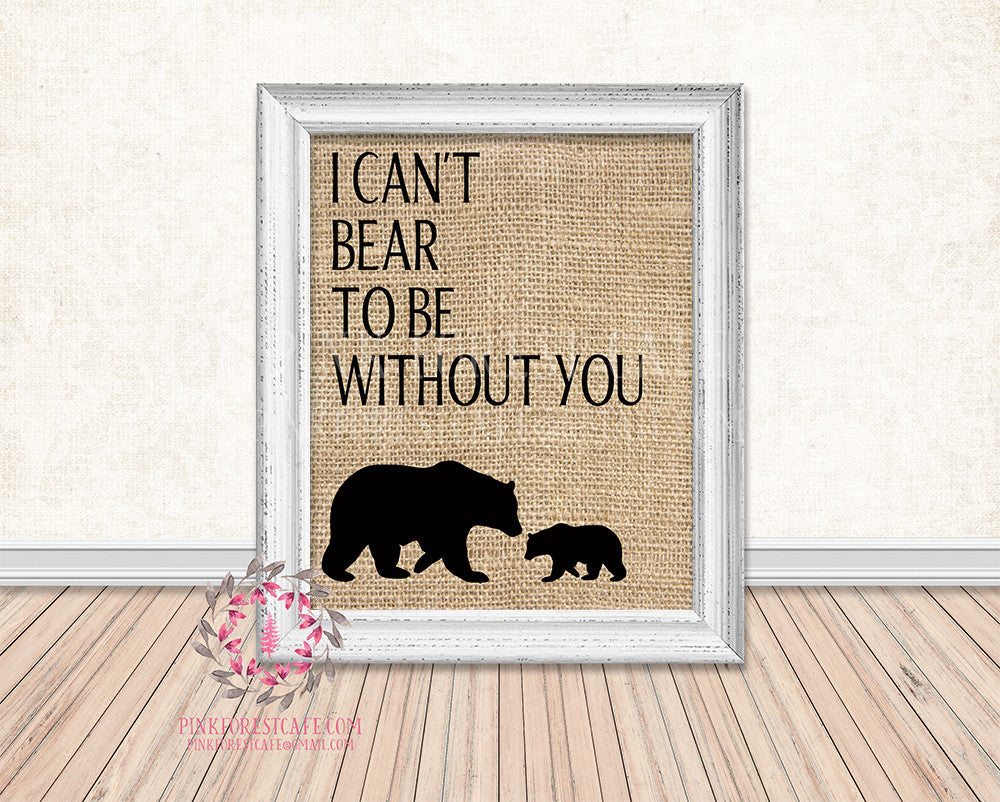 Burlap Bear Family I Can't Bear To Be Without You Rustic Woodland Printable Wall Art Print Nursery Home Decor