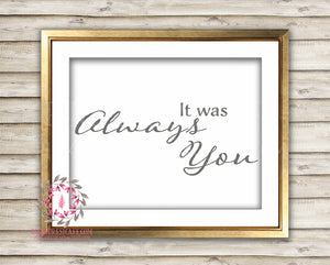 It Was Always You Printable Print Wall Art Home Wedding Bridal Shower Decor
