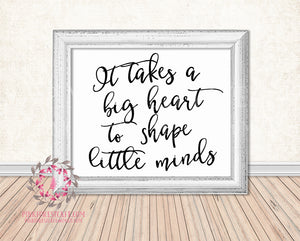 It Takes A Big Heart To Shape Little Minds Teacher Daycare Childcare Provider Gift Printable Print Wall Art Home Decor