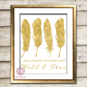 Wall Art Print Feather All Good Things Are Wild And Free Gold Boho Tribal Printable Baby Nursery Decor Print