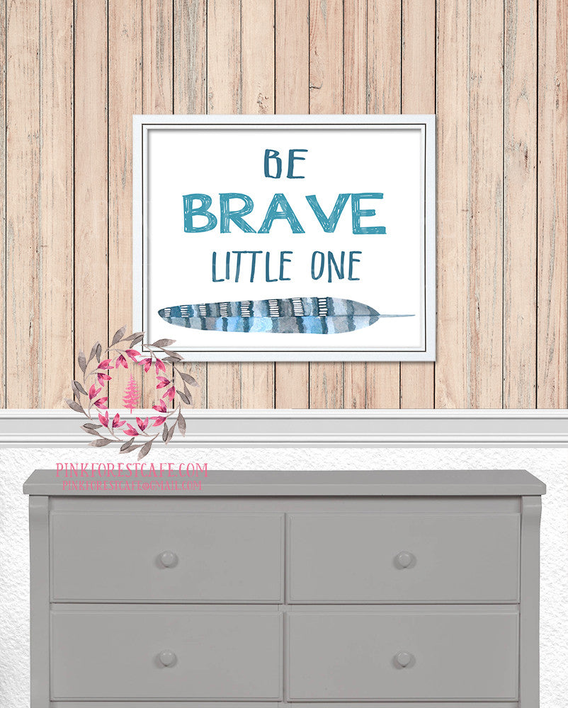 Be Brave Little One Feather Woodland Nursery Baby Kids Room Printable Print Wall Decor
