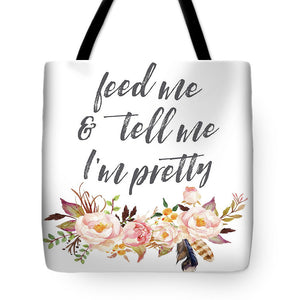 Feed Me And Tell Me I'm Pretty Print - Tote Bag