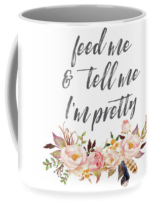 Feed Me And Tell Me I'm Pretty Print - Mug