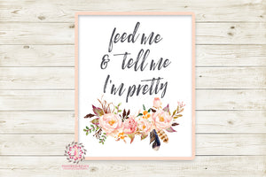 Feed Me And Tell Me I'm Pretty Boho Printable Wall Art Print Feather Woodland Baby Girl Room Nursery Decor