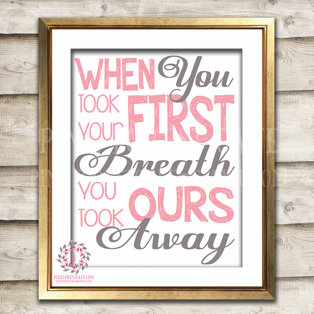 When You Took Your First Breath You Took Ours Away Baby Girl Room Printable Wall Art Nursery Decor Print