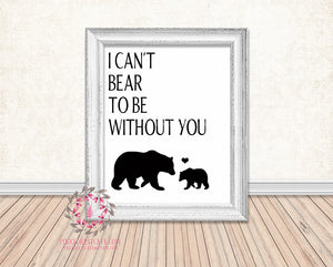 Bear Family I Can't Bear To Be Without You Black White Rustic Woodland Printable Wall Art Print Nursery Home Decor