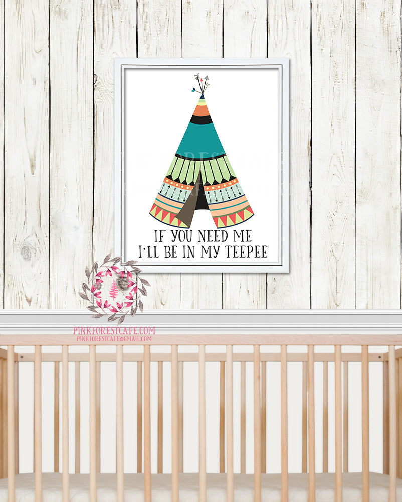 If You Need Me I'll Be In My Teepee Woodland Nursery Baby Kids Room Printable Print Wall Decor
