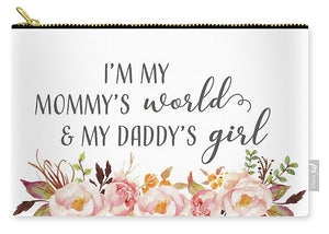 I'm My Mommy's World My Daddy's Girl - Carry-All Pouch
