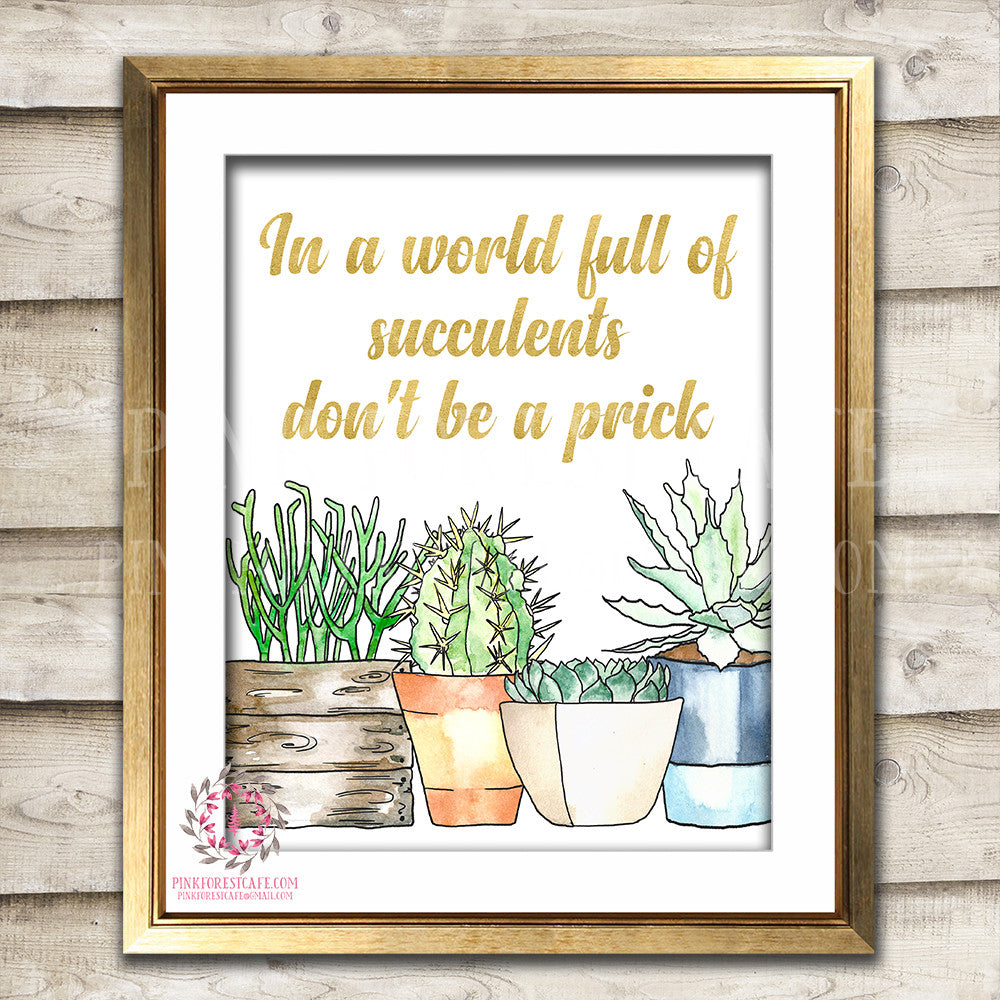 In A World Full Of Succulents Don't Be A Prick Cactus Succulent Southwestern Boho Decor Wall Art Printable Print