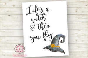 Life's A Witch And Then You Fly Halloween Party Wall Art Print Printable Watercolor Decor