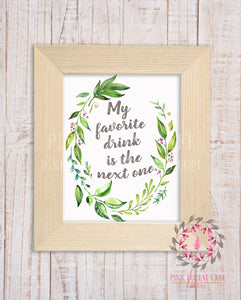My Favorite Drink Is The Next One Printable Wall Art Print Gift Home Decor