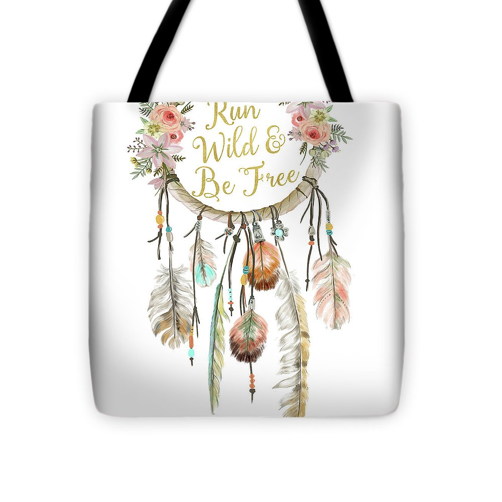 Run Wild And Be Free Dreamcatcher Boho Feather Pillow - Tote Bag