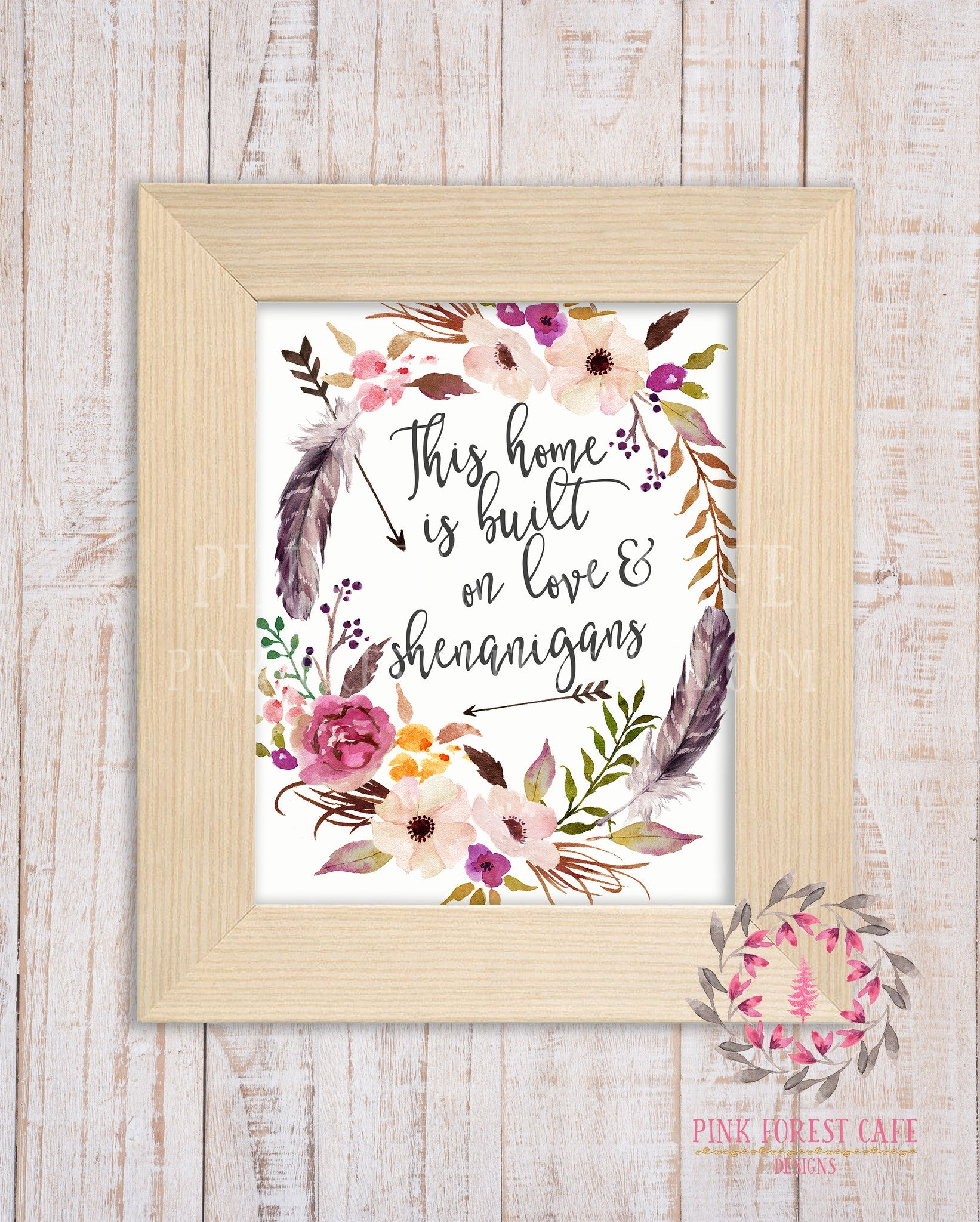 This House Is Built On Love & Shenanigans Woodland Boho Arrows Feathers Floral Printable Print Wall Art Home Decor