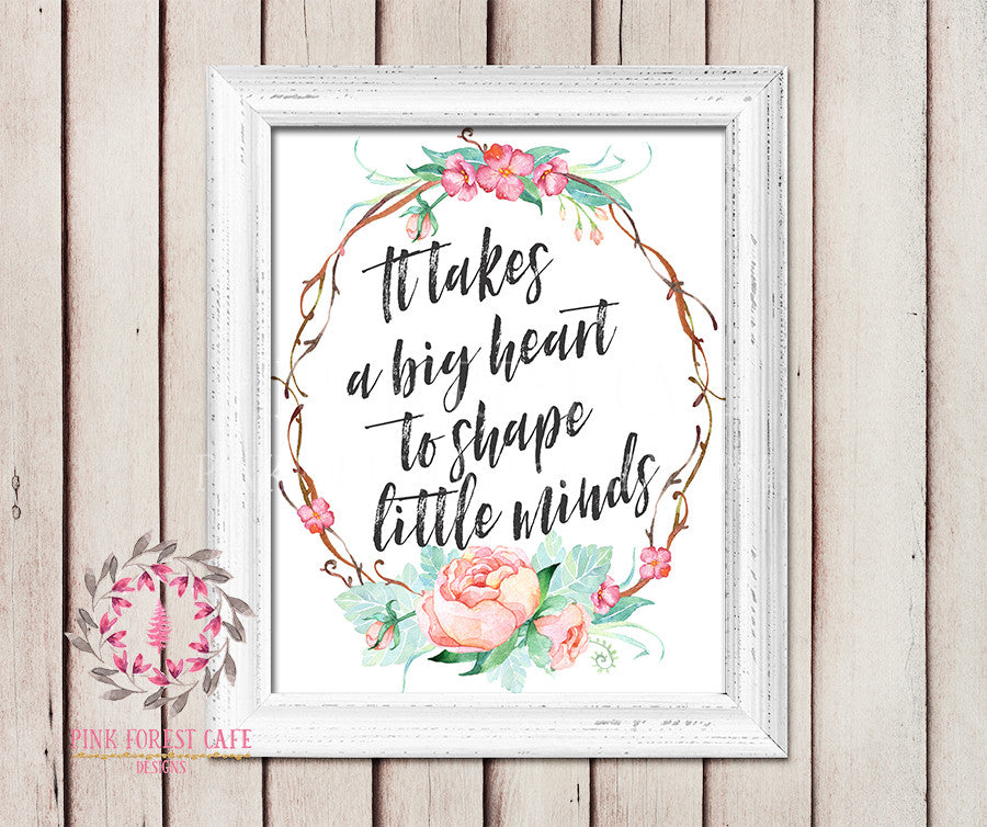 It Takes A Big Heart To Shape Little Minds Teacher Daycare Childcare Provider Gift Printable Wall Poster Sign Art School Playroom Classroom Home Decor