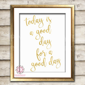 Today Is A Good Day For A Good Day Gold Inspirational Printable Wall Art Nursery Print Decor