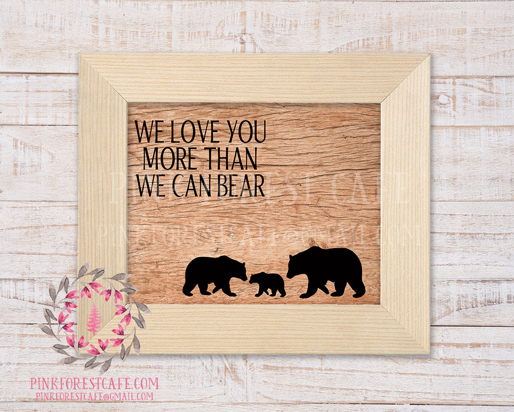 We Love You More Than We Can Bear Family Wood Woodland Printable Wall Art Nursery Home Decor