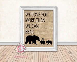 Burlap Bear Family We Love You More Than We Can Bear Rustic Woodland Printable Wall Art Print Nursery Home Decor