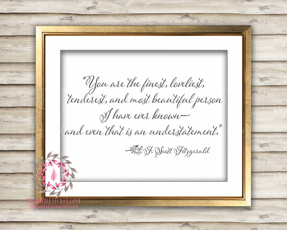 "F Scott Fitzgerald Understatement Quote ""You Are The Finest Loveliest Tenderest"" Printable Nursery Home Wall Art Print Decor"
