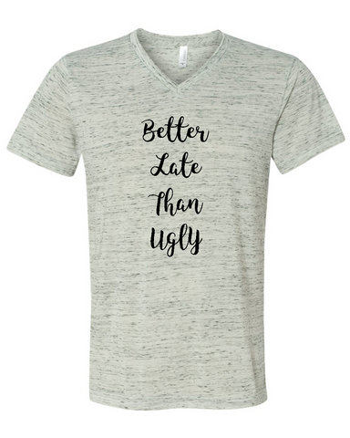 Better Late Than Ugly Funny Graphic Tee Shirt