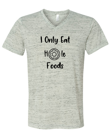 I Only Eat Hole Foods Funny Graphic Tee Shirt