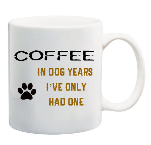 In Dog Years I've Only Had One Funny Coffee Mug