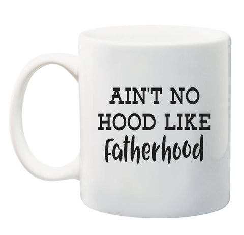 Aint No Hood Like Fatherhood Funny Coffee Mug