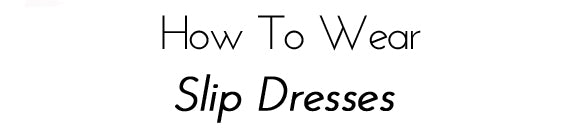 How To Wear Slip Dresses With Lacee Alexandra