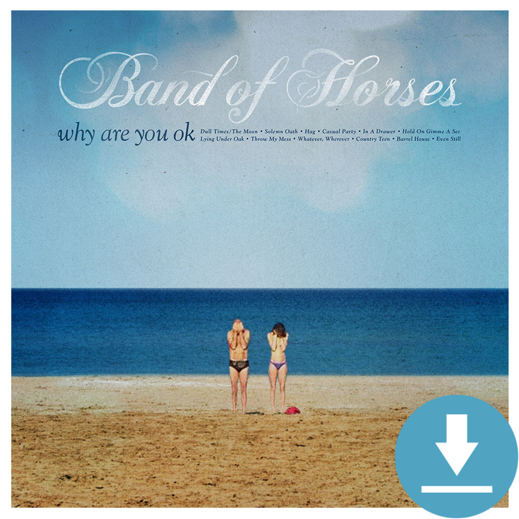 Why Are You OK Digital Download - Band of Horses Store