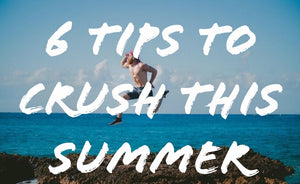 6 Tips To Crush This Summer