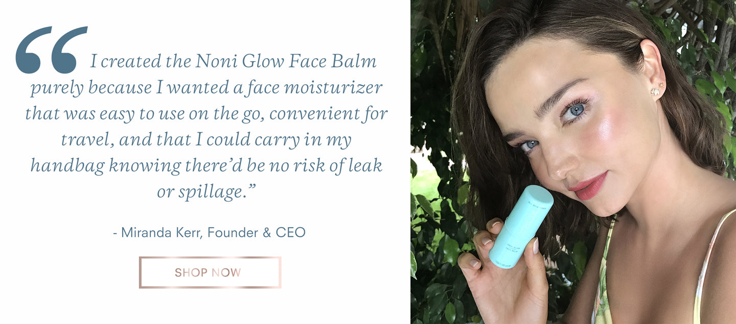I created the Noni Glow Face Balm purely because I wanted a face moisturizer that was easy to use on the go, convenient for travel.