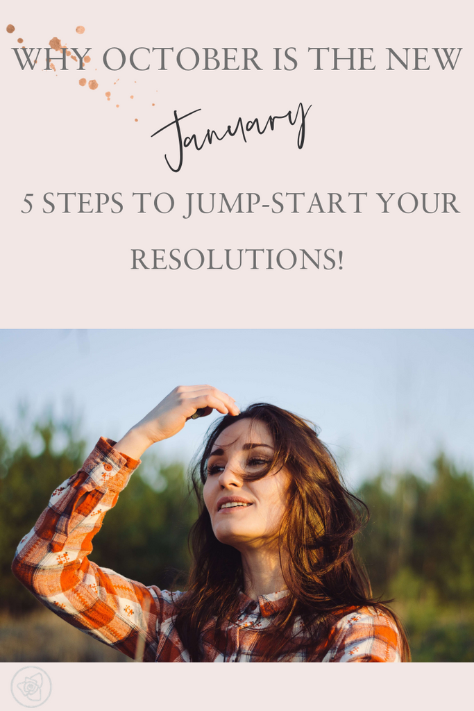 Why October is the New January - 5 Steps To Jump-Start Your Resolutions