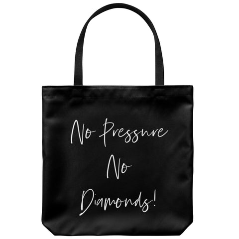 Tote Bags - No Pressure No Diamonds Bag