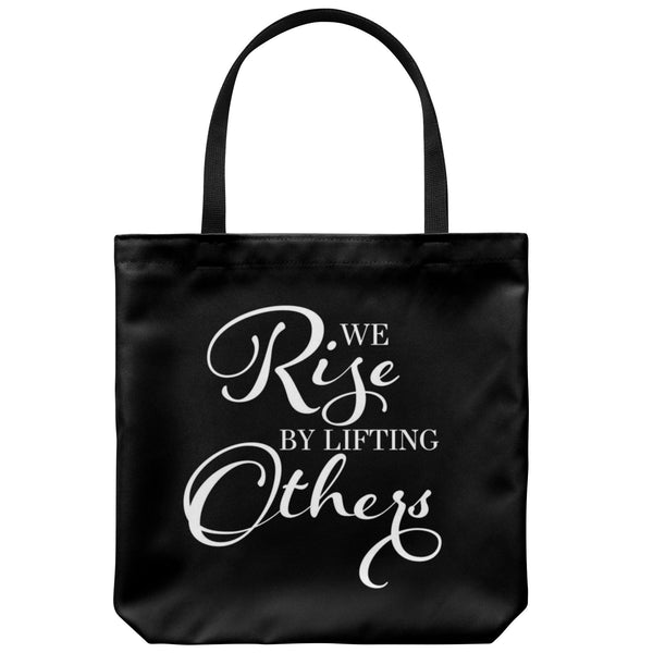 Tote Bags - We Rise By Lifting Others Tote Bag