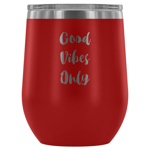 Wine Tumbler - Good Vibes Only Wine Tumbler - FREE Shipping
