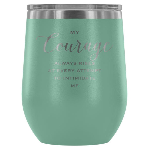 Wine Tumbler - My Courage Wine Tumbler - Ships FREE