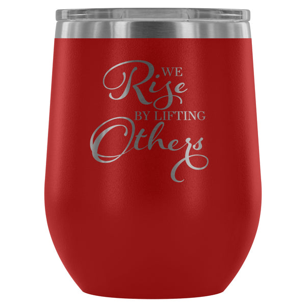 Wine Tumbler - We Rise By Lifting Others Wine Tumbler - FREE Shipping