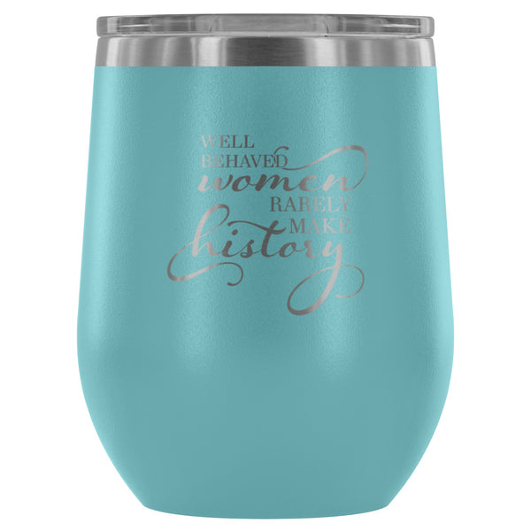 Wine Tumbler - Well Behaved Women Wine Tumbler - FREE Shipping