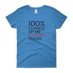 100% Chance of Me Knitting today, Funny Knitting T shirt
