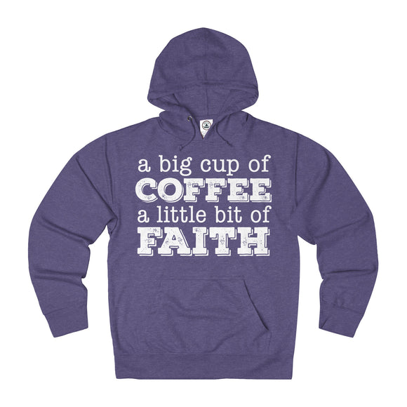 A Big Cup of Coffee A Little Bit of Faith  -  French Terry Hoodie