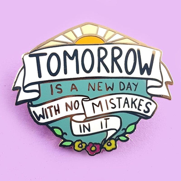 Tomorrow is A New Day Lapel Pin by Jubly-Umph