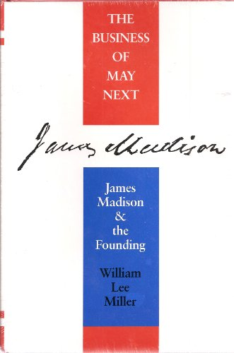 The Business of May Next: James Madison and the Founding