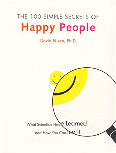 The 100 Simple Secrets of Happy People: What Scientists Have Learned and How You Can Use It