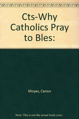 Cts-Why Catholics Pray to Bles:
