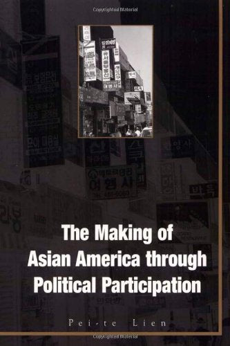 Making Of Asian America: Through Political Participation (Mapping Racisms)