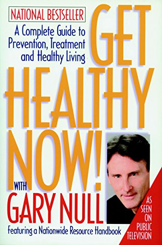 Get Healthy Now! A Complete Guide to Prevention, Treatment and Healthy Living