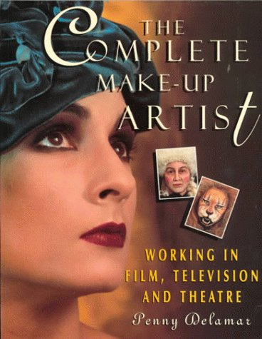 The Complete Make-Up Artist: Working in Film, Television and Theatre