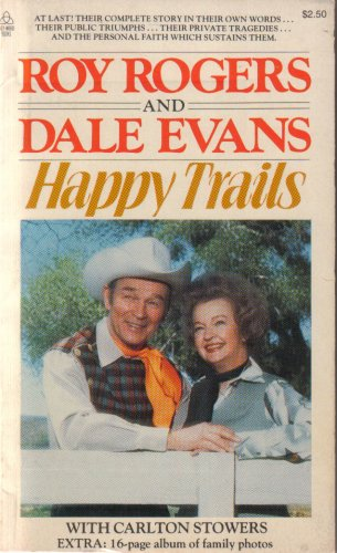 Happy Trails: The Story of Roy Rogers and Dale Evans with Carlton Stowers