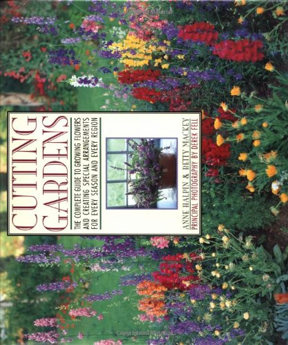 Cutting Gardens: The Complete Guide to Growing Flowers