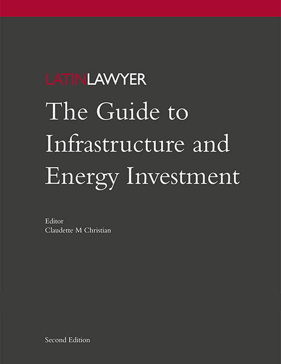 Latin Lawyer Guide to Infrastructure and Energy Investment, 2nd Edition